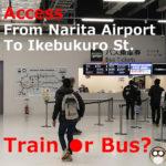 From Narita Airport To Ikebukuro Station【Train or Bus】7 Access