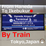 From Haneda Airport to Ikebukuro Staton【Train】or Bus?Access with Phots